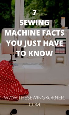 7 SEWING MACHINE FACTS YOU JUST HAVE TO KNOW