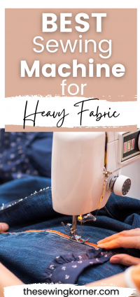 Best Sewing Machine for Heavy Fabrics feeatured by top US sewing blogger, The Sewing Korner