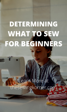 DETERMINING WHAT TO SEW FOR BEGINNERS
