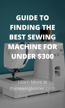 GUIDE TO FINDING THE BEST SEWING MACHINE FOR UNDER $300