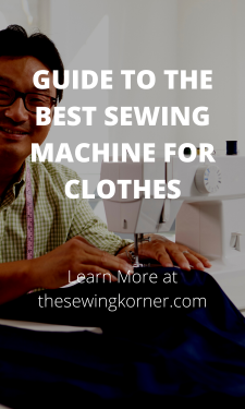 GUIDE TO THE BEST SEWING MACHINE FOR CLOTHES