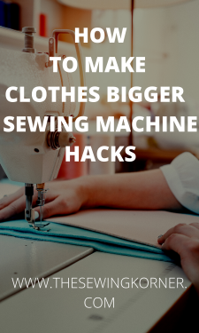 HOW TO MAKE CLOTHES BIGGER SEWING MACHINE HACKS
