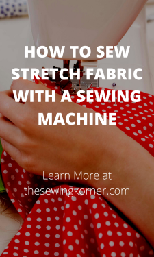 HOW TO SEW STRETCH FABRIC WITH A SEWING MACHINE