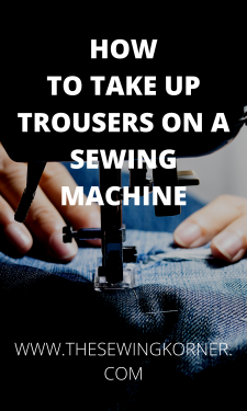 HOW TO TAKE UP TROUSERS ON A SEWING MACHINE