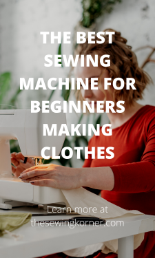THE BEST SEWING MACHINE FOR BEGINNERS MAKING CLOTHES