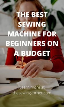 THE BEST SEWING MACHINE FOR BEGINNERS ON A BUDGET