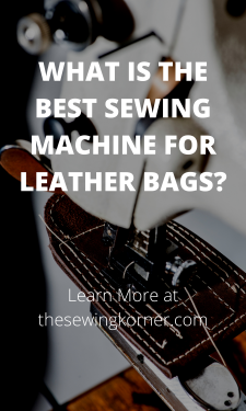 WHAT IS THE BEST SEWING MACHINE FOR LEATHER BAGS_