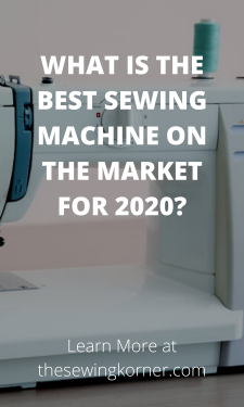 WHAT IS THE BEST SEWING MACHINE ON THE MARKET FOR 2020_